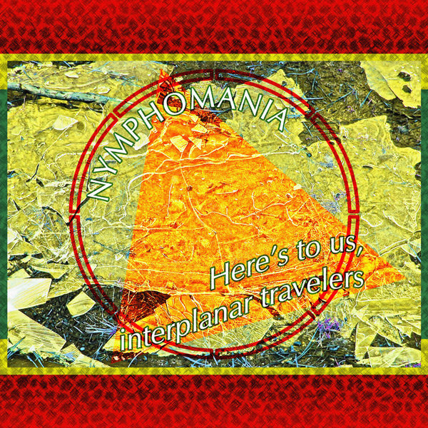 Nymphomania - Here's to Us, Interplanar Travelers