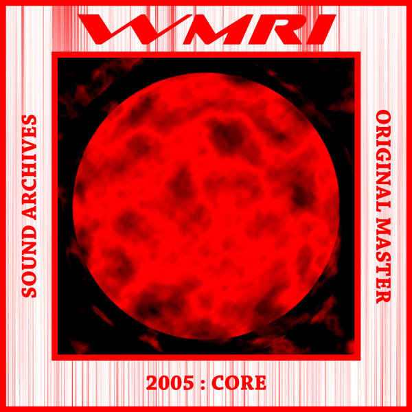 WMRI - Sound Archives 2003-2006: CD04 - Core