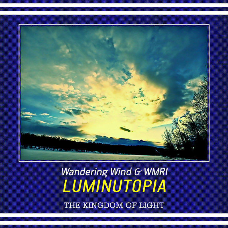 Wandering Wind & WMRI - Luminutopia