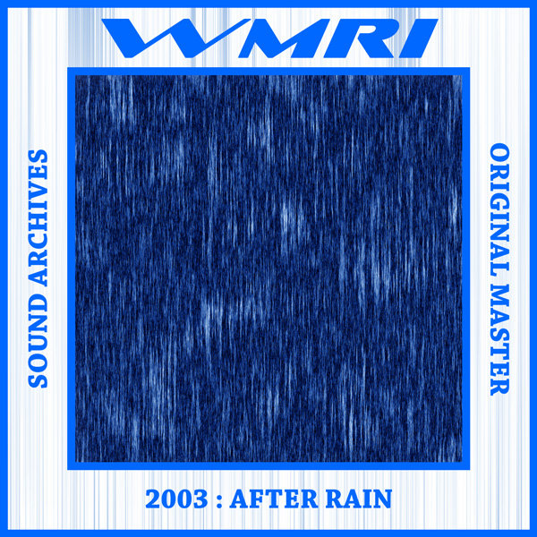 WMRI - Sound Archives 2003-2006: CD02 - After Rain