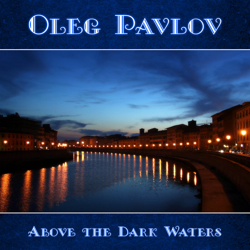 Oleg Pavlov - Above the Dark Waters