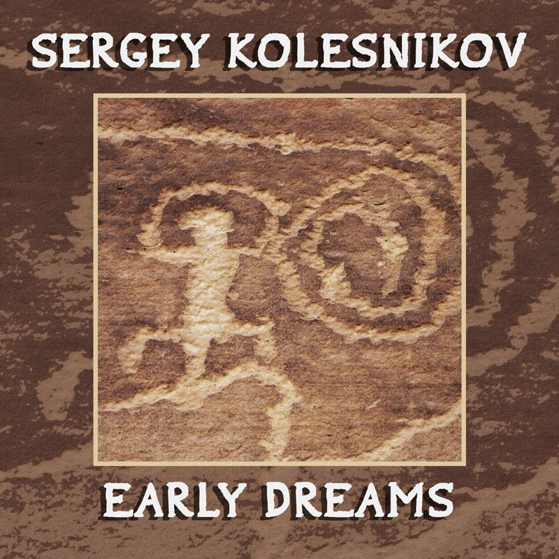 Sergey Kolesnikov - Early Dreams