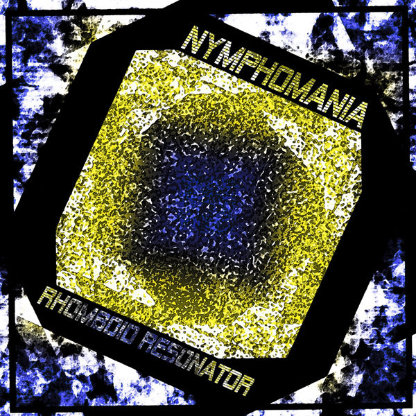 Nymphomania - Rhomboid Resonator