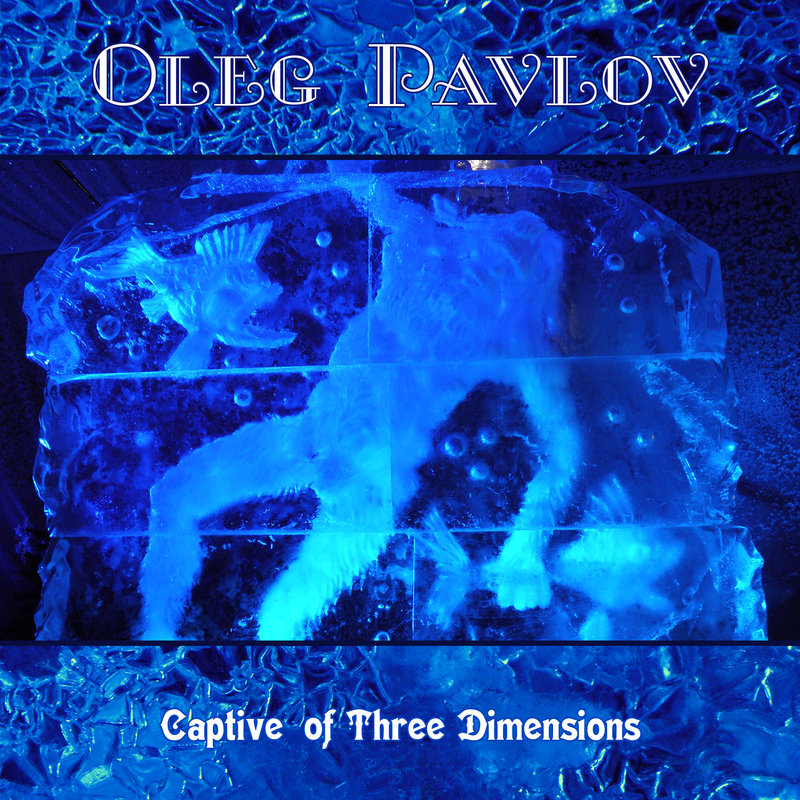 Oleg Pavlov - Captive of Three Dimensions