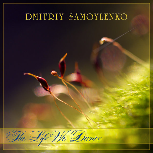 Dmitriy Samoylenko - The Life We Dance