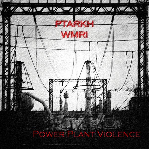 Ptarkh & WMRI - Power Plant Violence