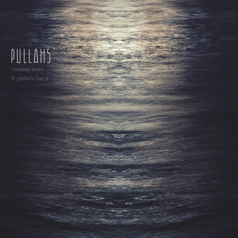 Pullahs feat. Gorkem Han Jr. - Runaway Story (alternative, istanbul)