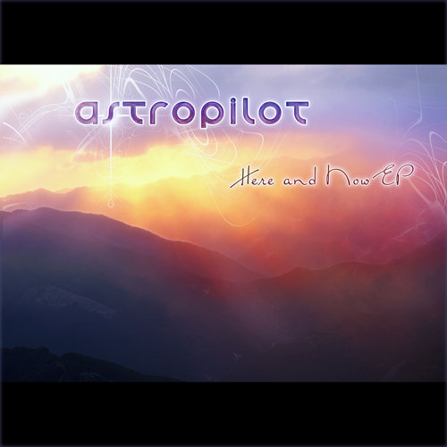 AstroPilot - Here and Now EP