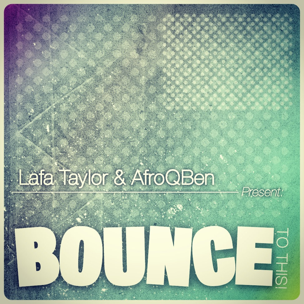 Lafa Taylor & AfroQBen - Bounce to This (afroqben, bass)