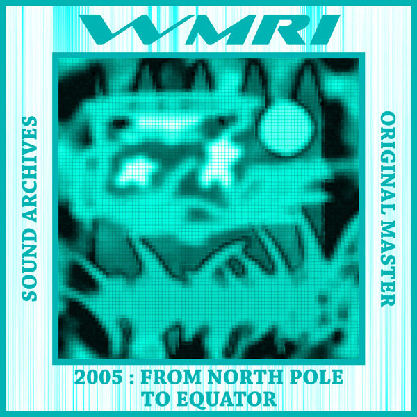 WMRI - Sound Archives 2003-2006: CD05 - From North Pole to Equator
