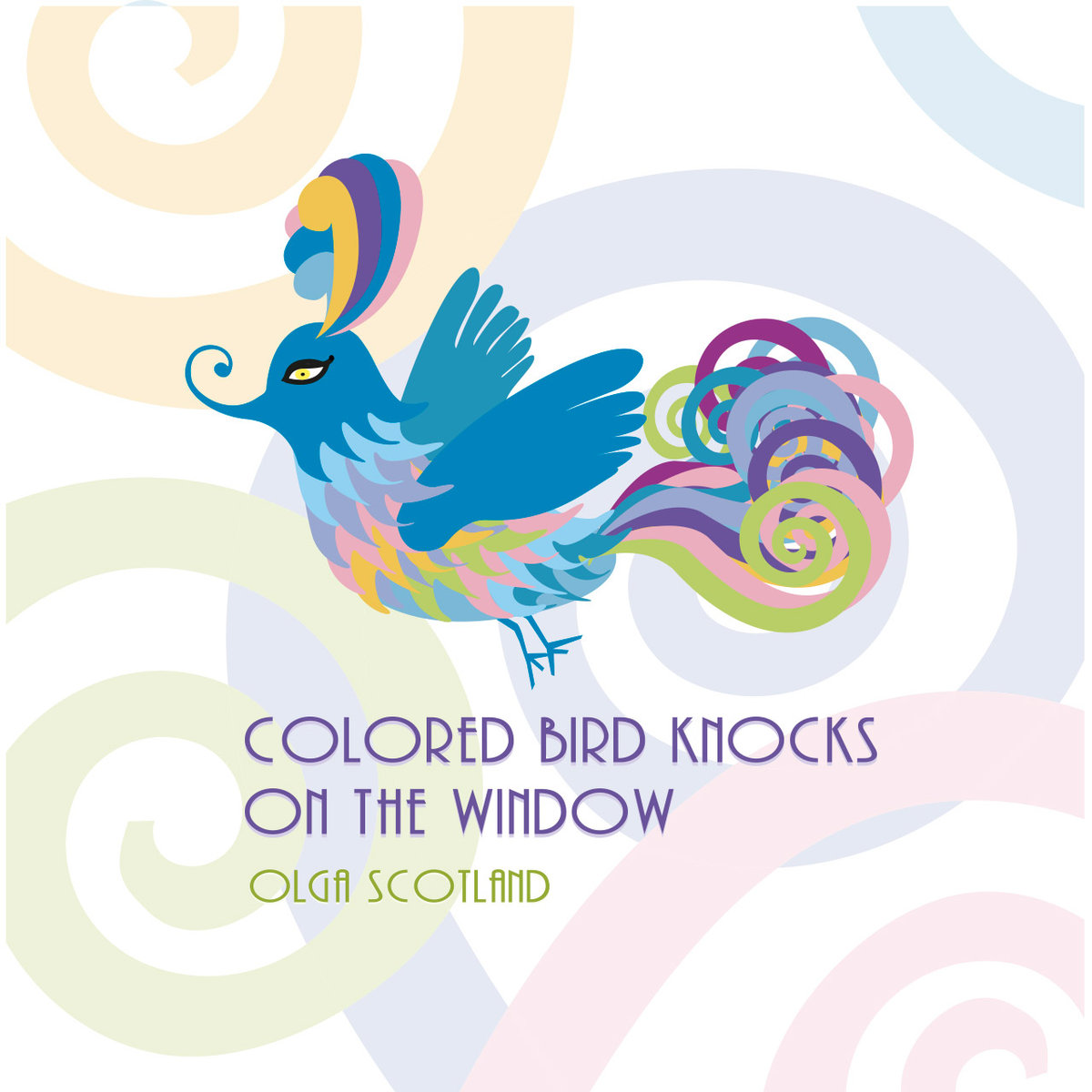 Olga Scotland - Colored Bird Knocks On The Window (artwork)