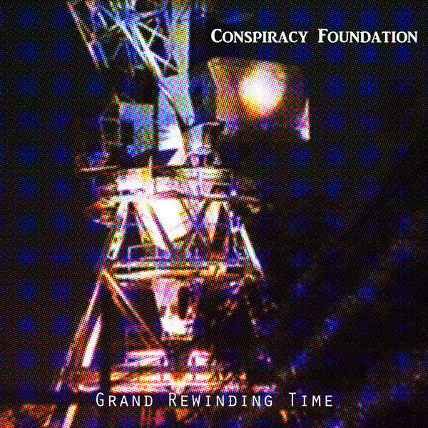 Conspiracy Foundation - Grand Rewinding Time