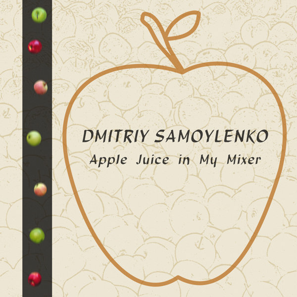 Dmitriy Samoylenko - Apple Juice in My Mixer