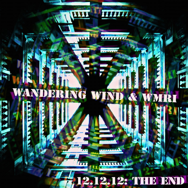 Wandering Wind & WMRI - 12.12.12: The End